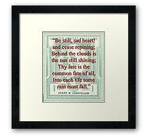 Be Still Sad Heart - Longfellow Framed Print