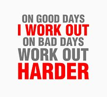 On good days i work out on bad days work out harder Unisex T-Shirt