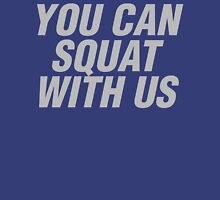 You can squat with us Unisex T-Shirt