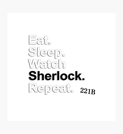 Eat, Sleep, Watch Sherlock, Repeat {FULL} Photographic Print