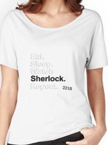 Eat, Sleep, Watch Sherlock, Repeat {FULL} Women's Relaxed Fit T-Shirt