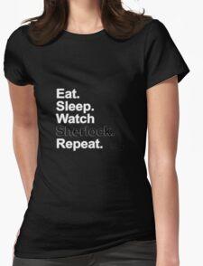 Eat, Sleep, Watch Sherlock, Repeat {FULL} Womens Fitted T-Shirt