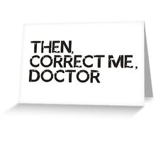 Then, correct me, doctor Greeting Card