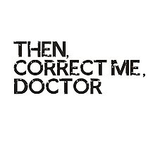 Then, correct me, doctor Photographic Print