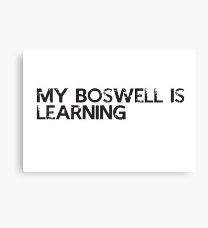 my bosswell is learning Canvas Print