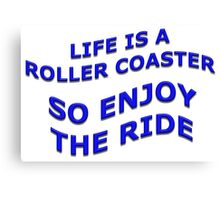 Life is a Roller Coaster So Enjoy The Ride Canvas Print