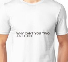 why can´t you two just elope Unisex T-Shirt