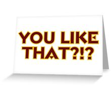You Like That?!? Greeting Card