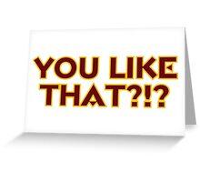 You Like That?!? Greeting Card