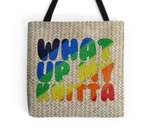 WHAT UP MY KNITTA Tote Bag