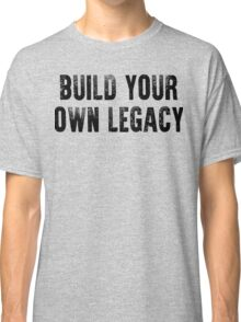 Build Your Own Legacy (Black Font) Classic T-Shirt