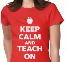 Keep Calm Teach On Quote Womens Fitted T-Shirt