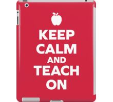 Keep Calm Teach On Quote iPad Case/Skin