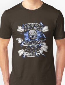 Electrician T-shirt - Skilled enough to become an electrician, crazy enough to love it T-Shirt