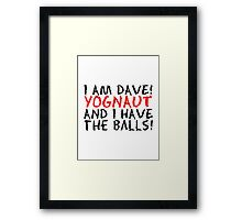 I AM DAVE! YOGNAUT, AND I HAVE THE BALLS! Framed Print