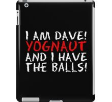 I AM DAVE! YOGNAUT, AND I HAVE THE BALLS! (White) iPad Case/Skin
