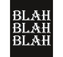 Blah Blah Blah Photographic Print