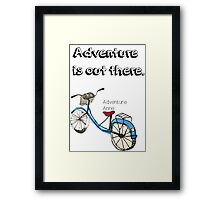 Adventure is out there Bicycle.  Framed Print