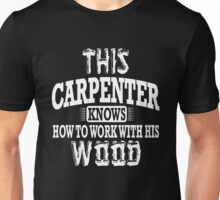 This carpenter knows how to work with this wood! Unisex T-Shirt