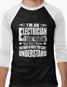 I'm an electrician, I solve problems!  Men's Baseball ¾ T-Shirt