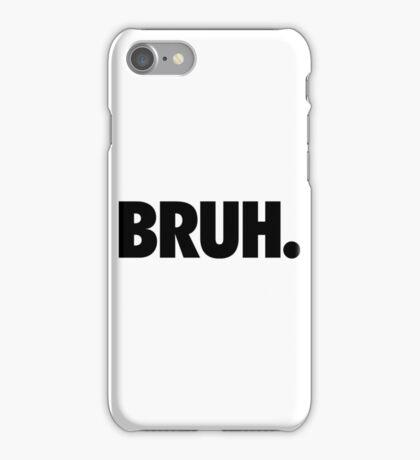BRUH. iPhone Case/Skin