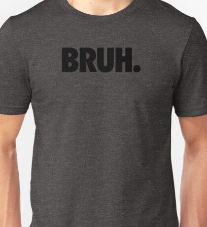 BRUH. Unisex T-Shirt