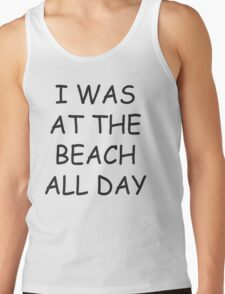 I was at the beach all day T-Shirt
