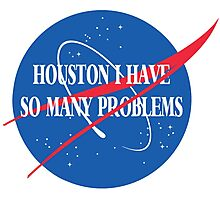 Houston, I Have So Many Problems Photographic Print