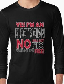 Yes I'm an electrician, no I will not fix your shit for free!  Long Sleeve T-Shirt