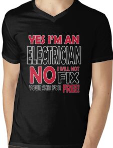 Yes I'm an electrician, no I will not fix your shit for free!  Mens V-Neck T-Shirt