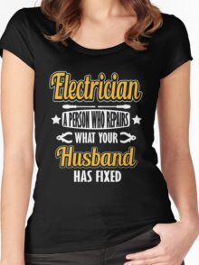 Electrician - a person who repairs what your husband has fixed! Women's Fitted Scoop T-Shirt
