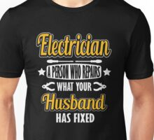Electrician - a person who repairs what your husband has fixed! Unisex T-Shirt