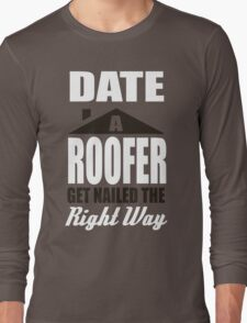 Date a roofer get nailed the right way! T-Shirt