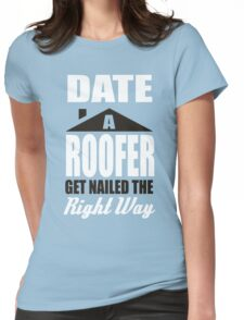 Date a roofer get nailed the right way! Womens Fitted T-Shirt