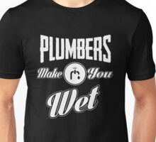 Plumbers make you wet! Unisex T-Shirt