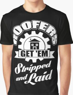 Roofers get'em stripped and laid! Graphic T-Shirt