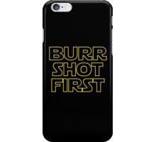 Burr shot first iPhone Case/Skin