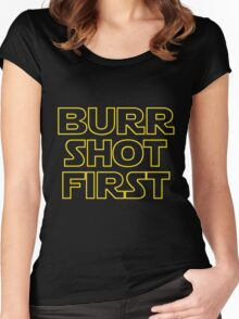 Burr shot first Women's Fitted Scoop T-Shirt