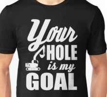 Your hole is my goal!  Unisex T-Shirt