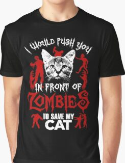 I Would Push You In Front Of Zombies To Save My Cat T Shirt , Hoodies , Mugs & More Graphic T-Shirt
