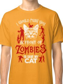 I Would Push You In Front Of Zombies To Save My Cat T Shirt , Hoodies , Mugs & More Classic T-Shirt