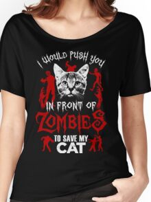 I Would Push You In Front Of Zombies To Save My Cat T Shirt , Hoodies , Mugs & More Women's Relaxed Fit T-Shirt