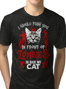 I Would Push You In Front Of Zombies To Save My Cat T Shirt , Hoodies , Mugs & More Tri-blend T-Shirt