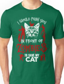I Would Push You In Front Of Zombies To Save My Cat T Shirt , Hoodies , Mugs & More Unisex T-Shirt