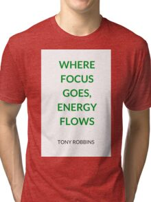 Where focus goes energy flows - Anthony Robbins Tri-blend T-Shirt