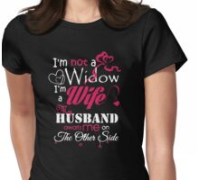 I AM NOT A WIDOW , I AM A WIFE , MY HUSBAND AWAITS ME ON THE OTHER SIDE Womens Fitted T-Shirt