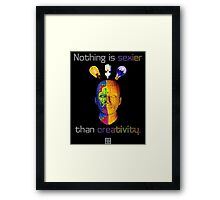 """""""Nothing is sexier than creativity.""""© Framed Print"""