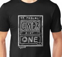 99 problems but a commander aint' one in W Unisex T-Shirt