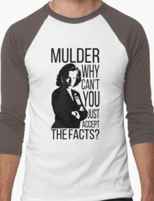 Mulder, why can't you just accept the facts? Men's Baseball ¾ T-Shirt