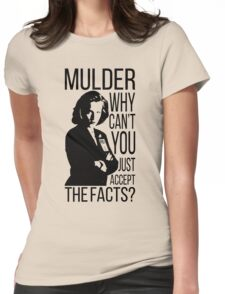 Mulder, why can't you just accept the facts? Womens Fitted T-Shirt